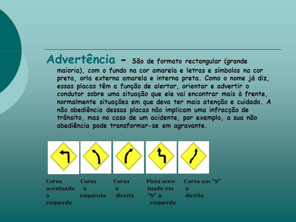 Advertência - São de formato rectangular (grande maioria), com o fundo na cor amarela e letras e símbolos na cor preta, orla externa amarela e interna preta.