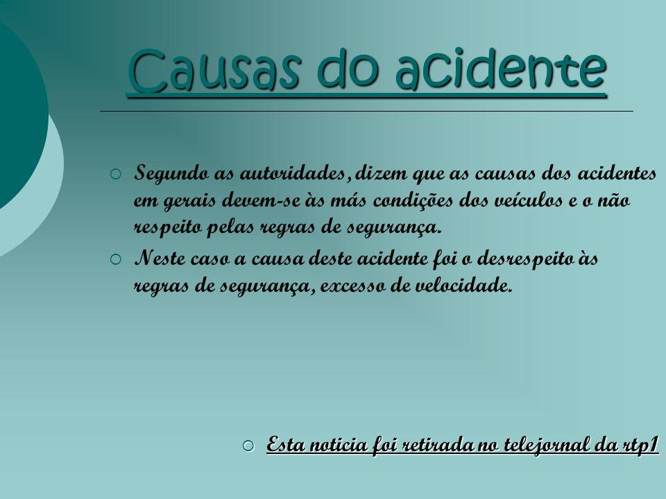 Causas do acidente Segundo as autoridades, dizem que as causas dos acidentes em gerais devem-se às más condições dos veículos e o não respeito pelas r