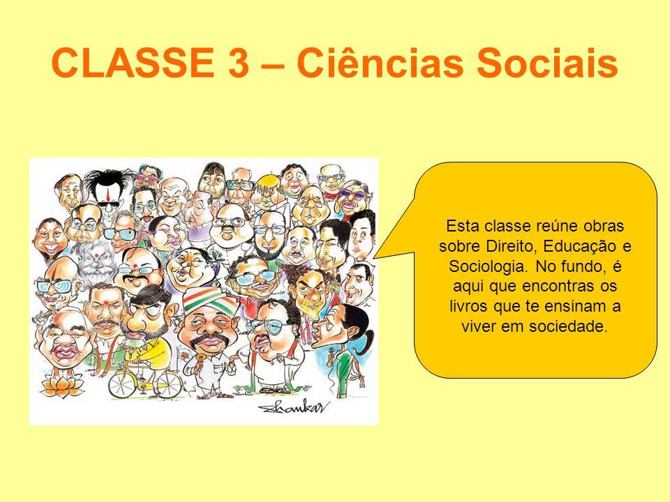 CLASSE 3 – Ciências Sociais Esta classe reúne obras sobre Direito, Educação e Sociologia. No fundo, é aqui que encontras os livros que te ensinam a vi