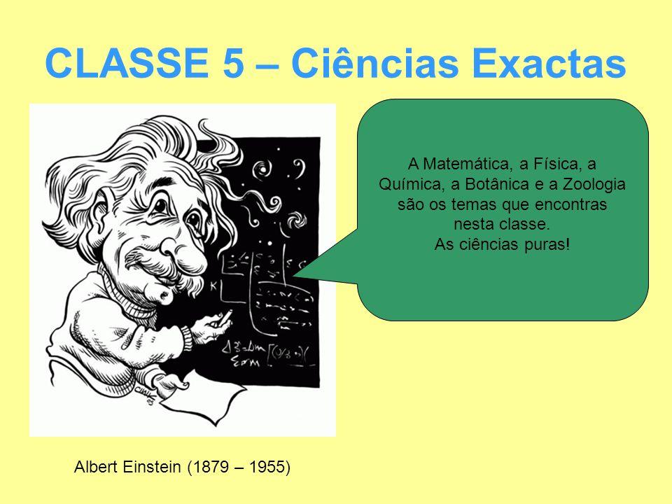 CLASSE 5 – Ciências Exactas Albert Einstein (1879 – 1955) A Matemática, a Física, a Química, a Botânica e a Zoologia são os temas que encontras nesta