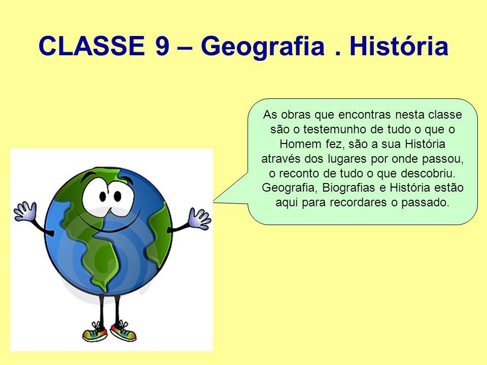 CLASSE 9 – Geografia. História As obras que encontras nesta classe são o testemunho de tudo o que o Homem fez, são a sua História através dos lugares