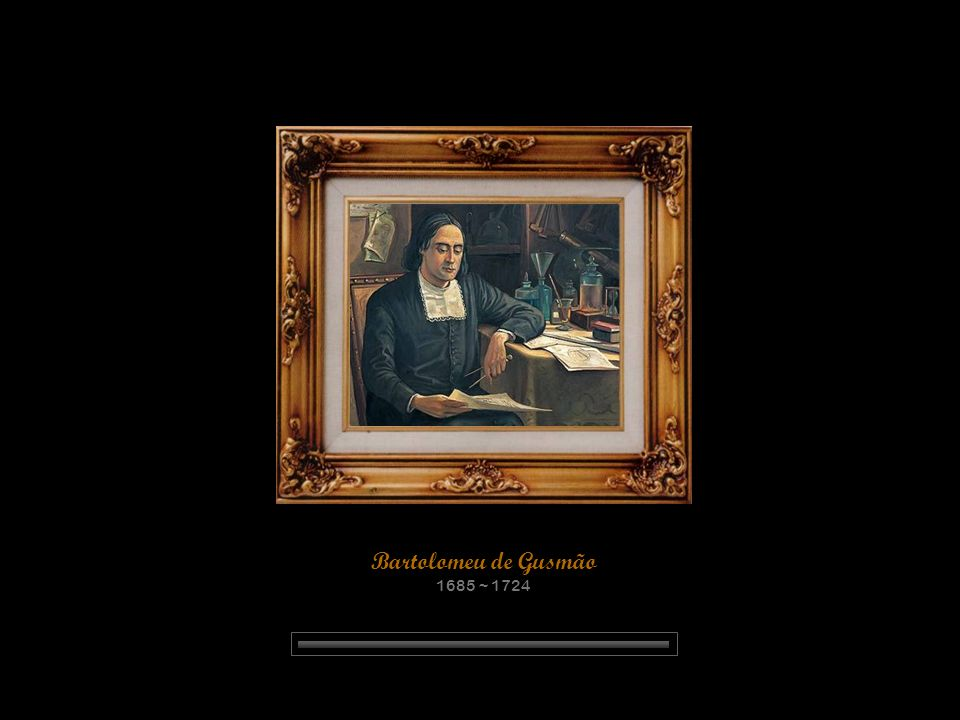 Bartolomeu Lourenço de Gusmão nasceu em Santos, Brasil, em 1685.