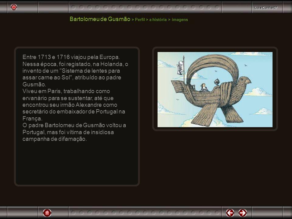 Bartolomeu de Gusmão > Perfil > a história > imagens Entre 1713 e 1716 viajou pela Europa. Nessa época, foi registado, na Holanda, o invento de um