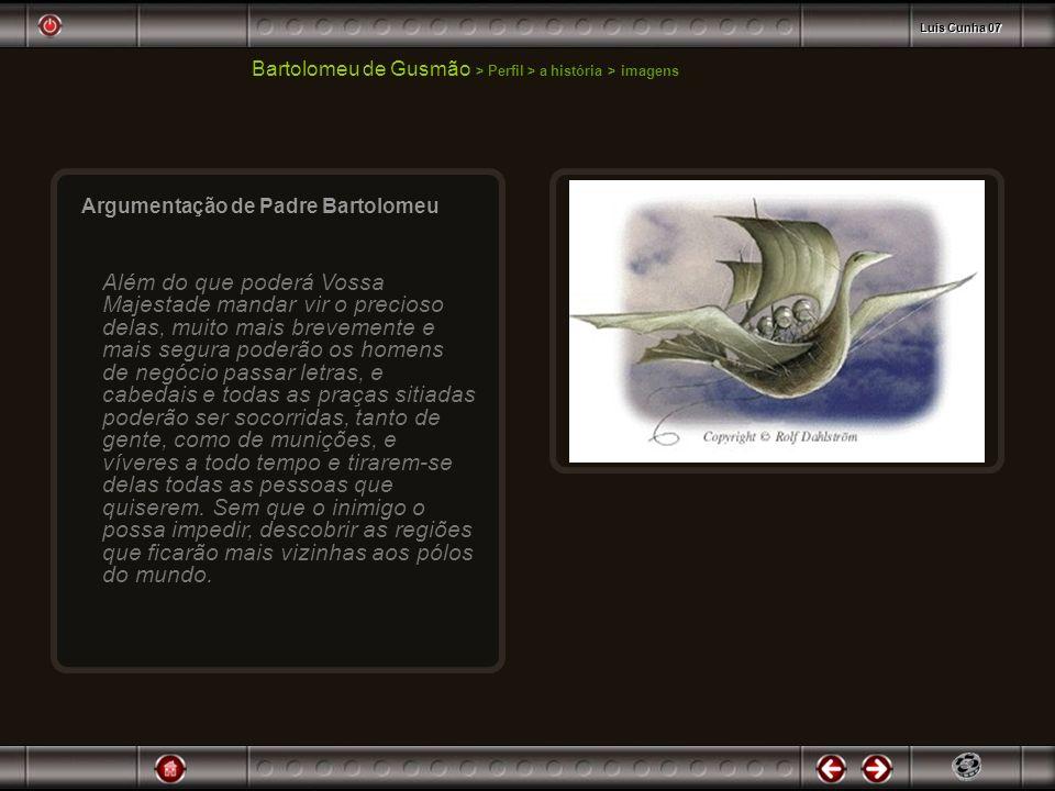 Bartolomeu de Gusmão > Perfil > a história > imagens Argumentação de Padre Bartolomeu Além do que poderá Vossa Majestade mandar vir o precioso delas,