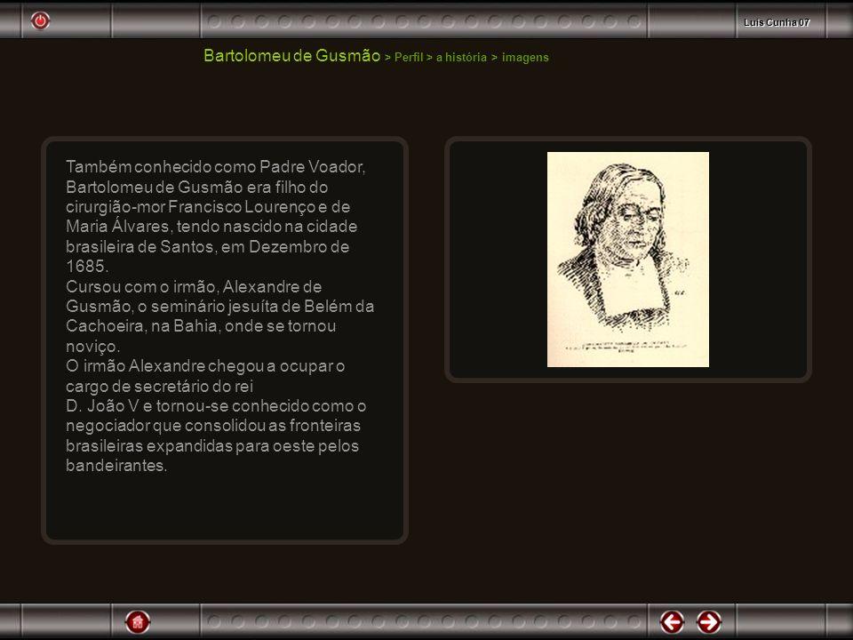 Bartolomeu de Gusmão > Perfil > a história > imagens Aos 15 anos veio para Portugal, onde se formou em direito religioso, em Coimbra.