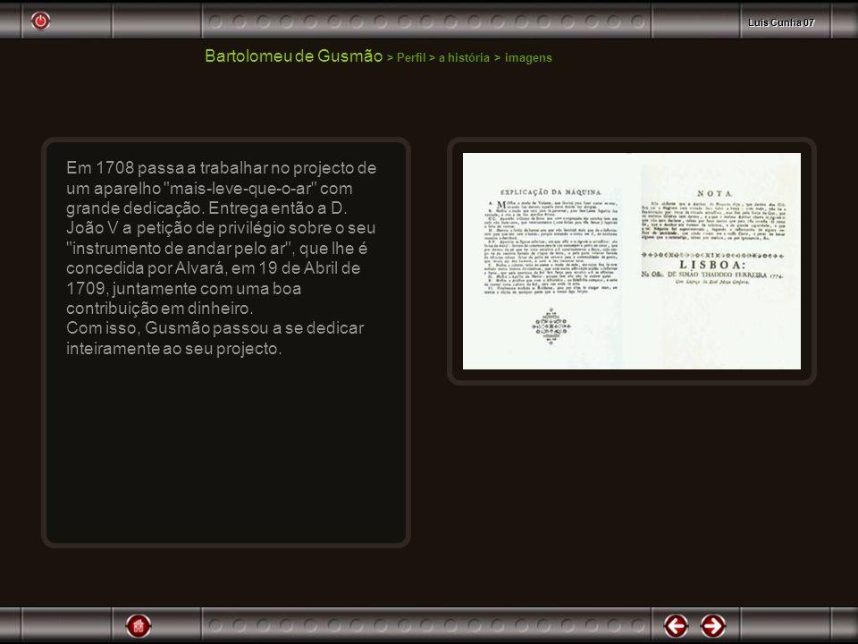 Bartolomeu de Gusmão > Perfil > a história > imagens Em 1708 passa a trabalhar no projecto de um aparelho
