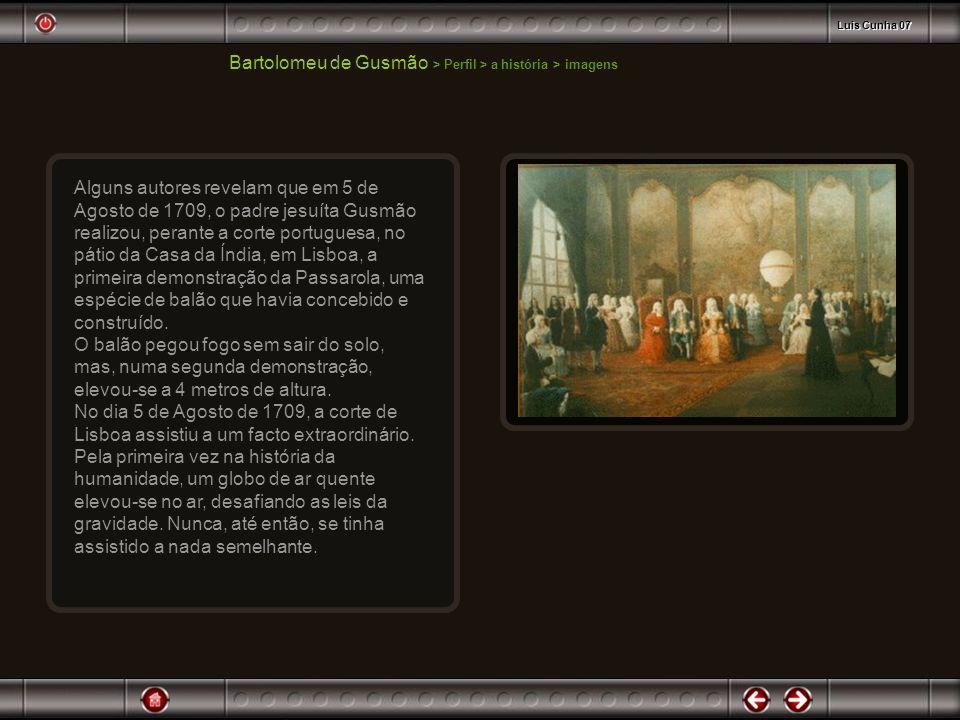 Bartolomeu de Gusmão > Perfil > a história > imagens Alguns autores revelam que em 5 de Agosto de 1709, o padre jesuíta Gusmão realizou, perante a cor