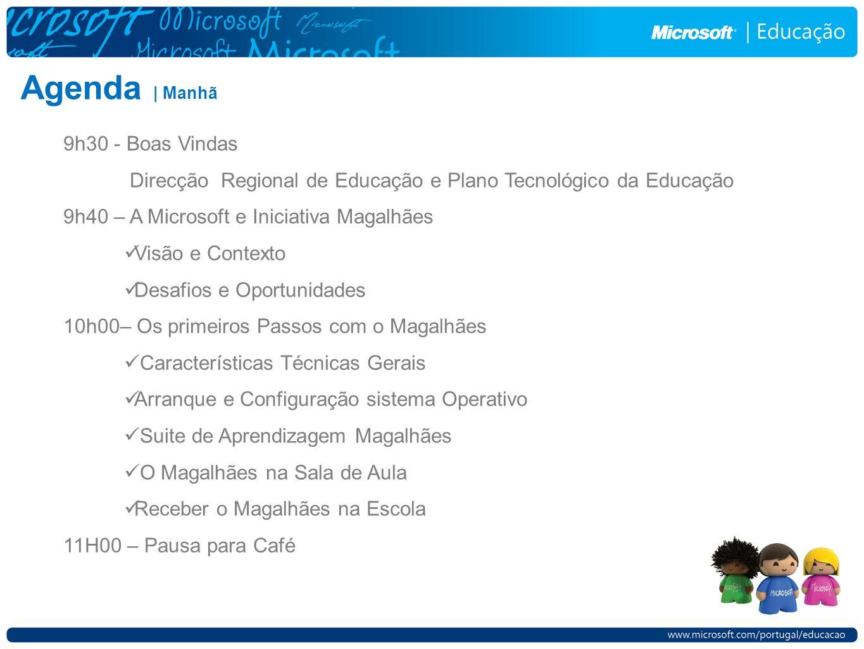 9h30 - Boas Vindas Direcção Regional de Educação e Plano Tecnológico da Educação 9h40 – A Microsoft e Iniciativa Magalhães Visão e Contexto Desafios e