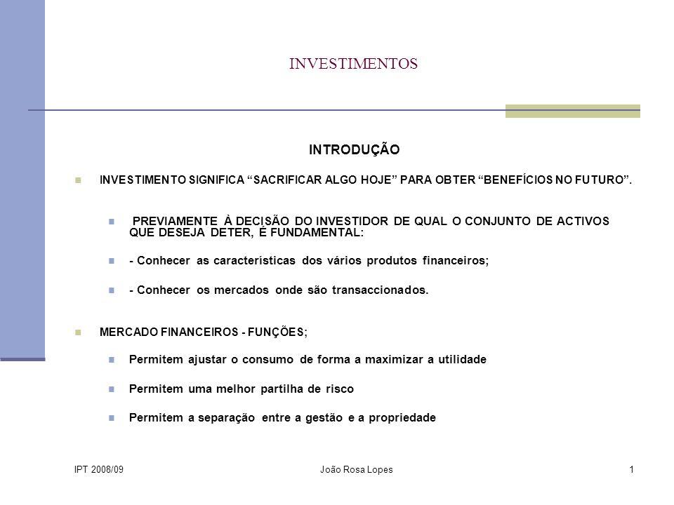 IPT 2008/09 João Rosa Lopes1 INVESTIMENTOS INTRODUÇÃO INVESTIMENTO SIGNIFICA SACRIFICAR ALGO HOJE PARA OBTER BENEFÍCIOS NO FUTURO.