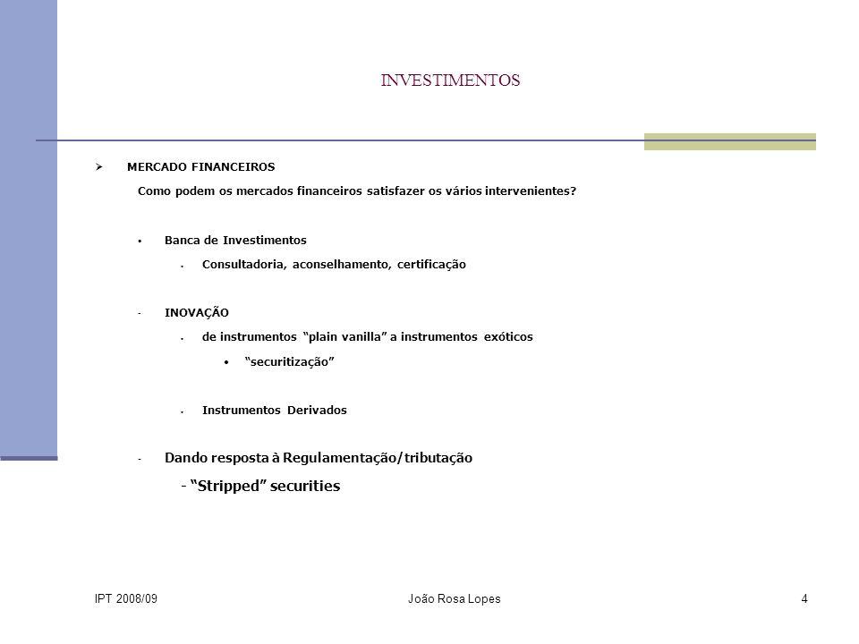 IPT 2008/09 João Rosa Lopes4 INVESTIMENTOS MERCADO FINANCEIROS Como podem os mercados financeiros satisfazer os vários intervenientes.