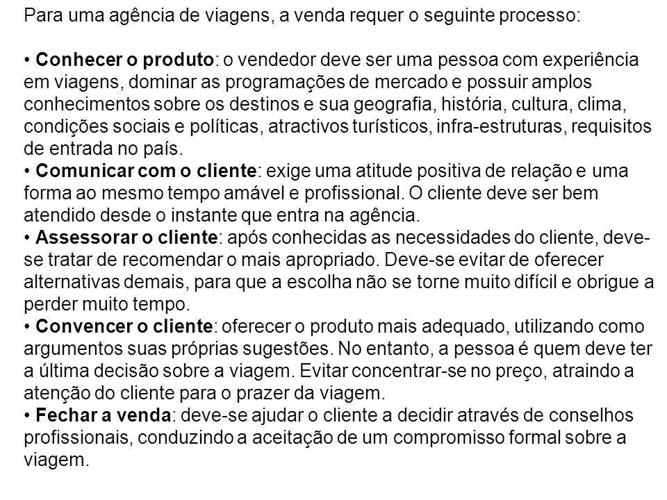 Para uma agência de viagens, a venda requer o seguinte processo: Conhecer o produto: o vendedor deve ser uma pessoa com experiência em viagens, domina