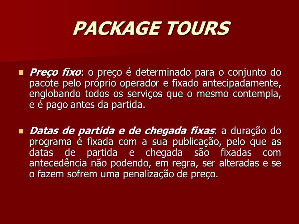 PACKAGE TOURS Preço fixo: o preço é determinado para o conjunto do pacote pelo próprio operador e fixado antecipadamente, englobando todos os serviços
