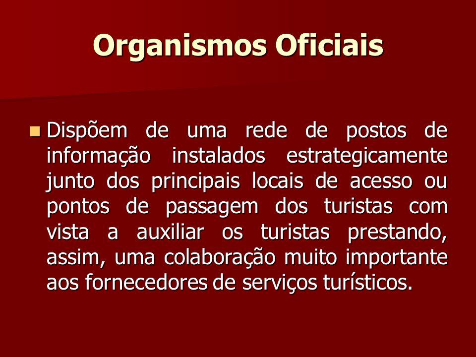 Organismos Oficiais Dispõem de uma rede de postos de informação instalados estrategicamente junto dos principais locais de acesso ou pontos de passage