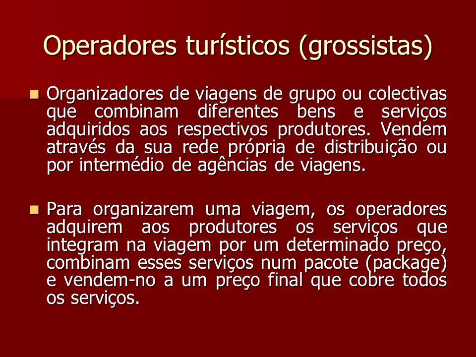 Operadores turísticos (grossistas) Organizadores de viagens de grupo ou colectivas que combinam diferentes bens e serviços adquiridos aos respectivos