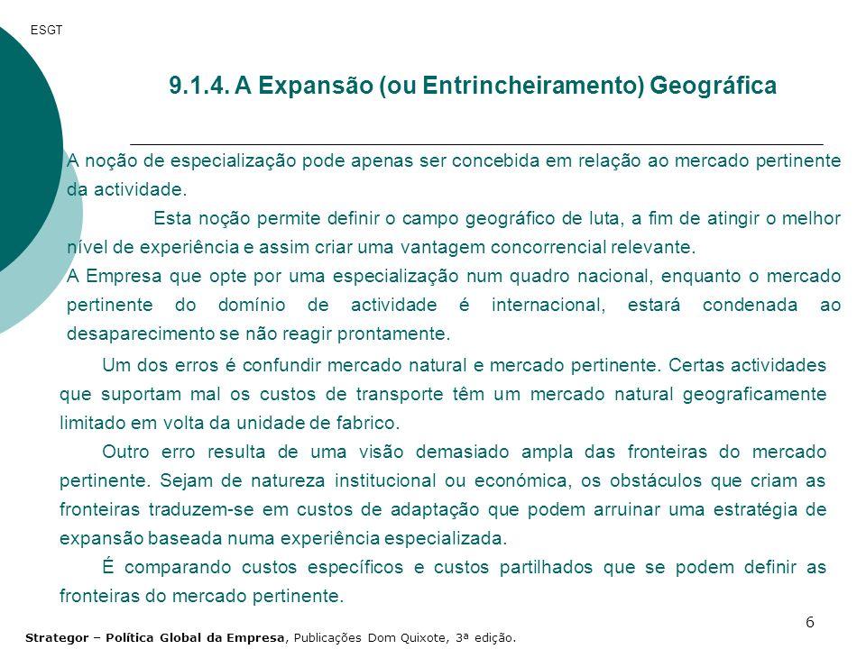 6 ESGT 9.1.4. A Expansão (ou Entrincheiramento) Geográfica A noção de especialização pode apenas ser concebida em relação ao mercado pertinente da act