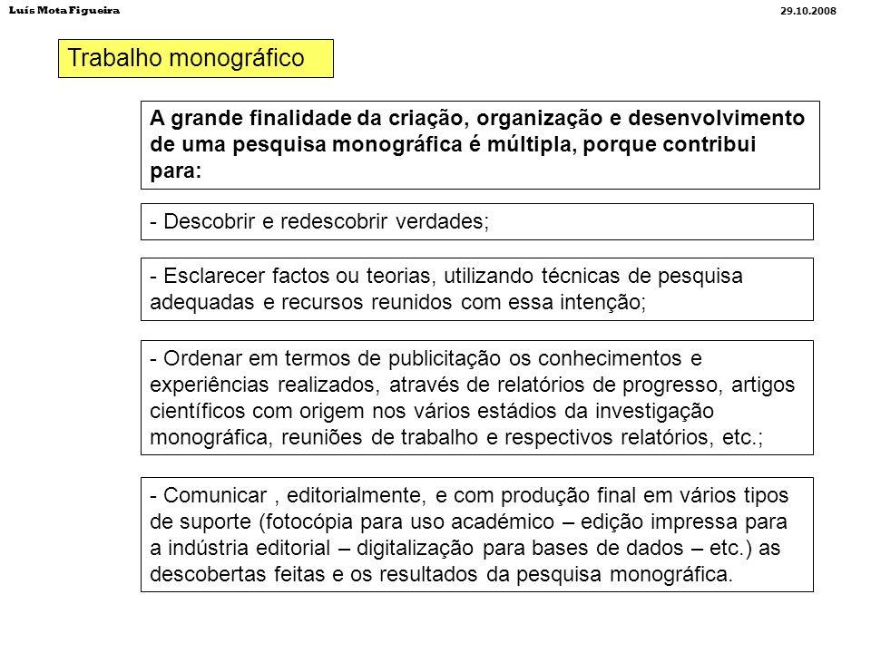 Trabalho monográfico A grande finalidade da criação, organização e desenvolvimento de uma pesquisa monográfica é múltipla, porque contribui para: - De