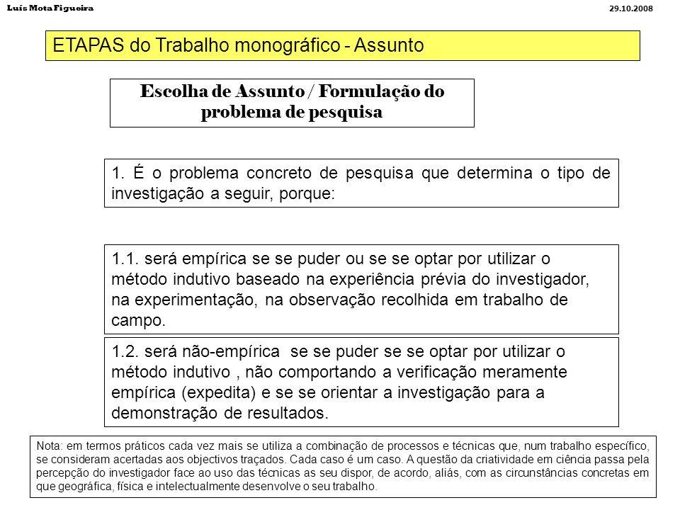ETAPAS do Trabalho monográfico - Assunto Escolha de Assunto / Formulação do problema de pesquisa 1. É o problema concreto de pesquisa que determina o