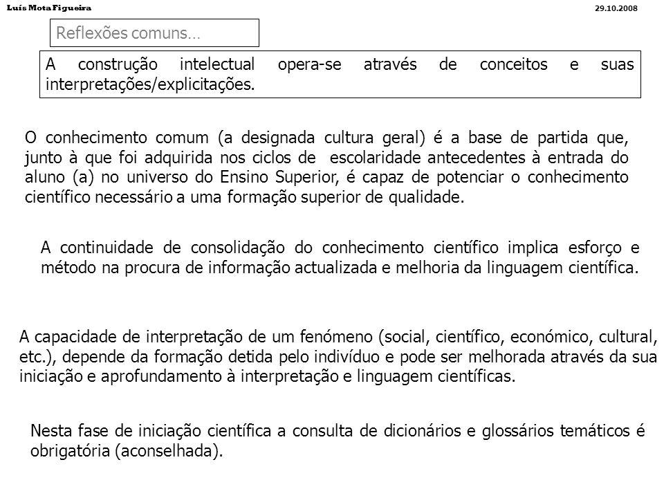 A construção intelectual opera-se através de conceitos e suas interpretações/explicitações. O conhecimento comum (a designada cultura geral) é a base