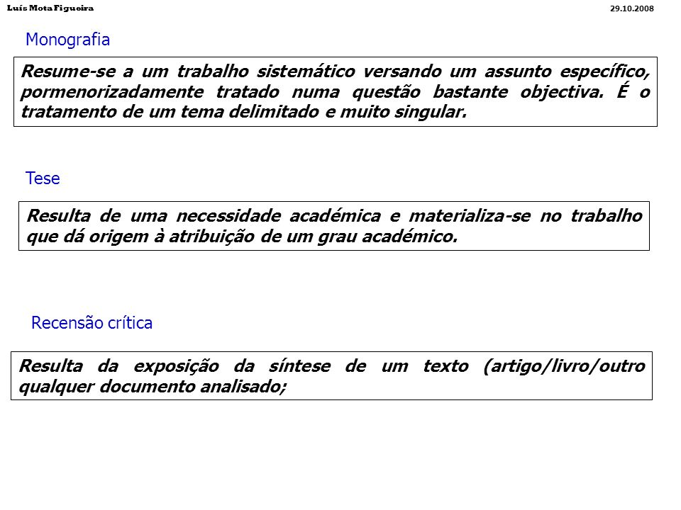 Resulta da exposição da síntese de um texto (artigo/livro/outro qualquer documento analisado; Recensão crítica Resulta de uma necessidade académica e
