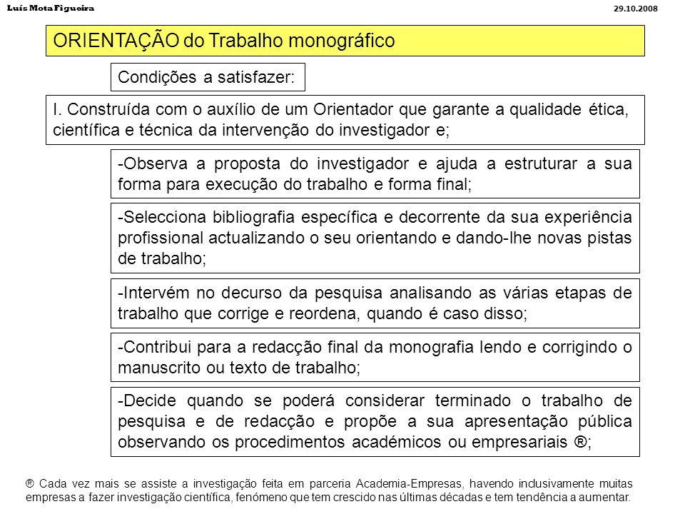 ORIENTAÇÃO do Trabalho monográfico Condições a satisfazer: I. Construída com o auxílio de um Orientador que garante a qualidade ética, científica e té