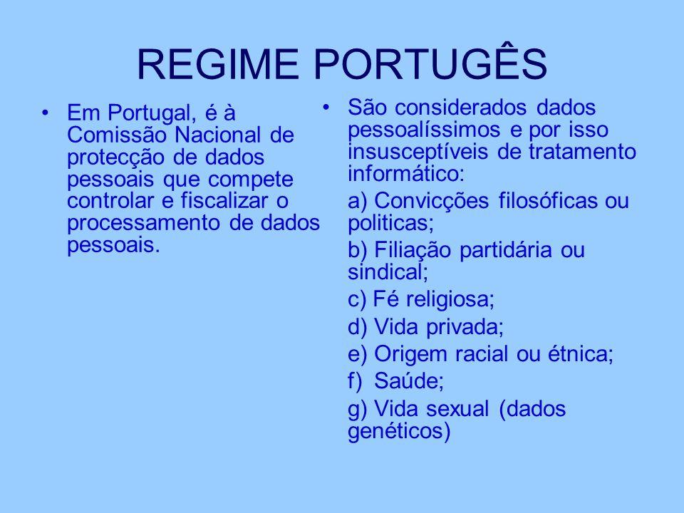 REGIME PORTUGÊS Em Portugal, é à Comissão Nacional de protecção de dados pessoais que compete controlar e fiscalizar o processamento de dados pessoais.