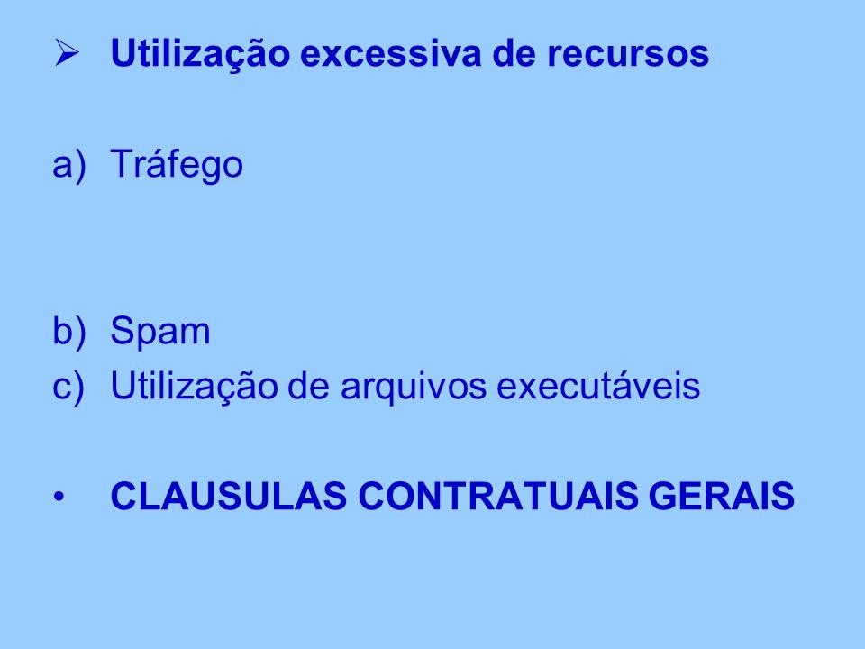 Utilização excessiva de recursos a)Tráfego b)Spam c)Utilização de arquivos executáveis CLAUSULAS CONTRATUAIS GERAIS