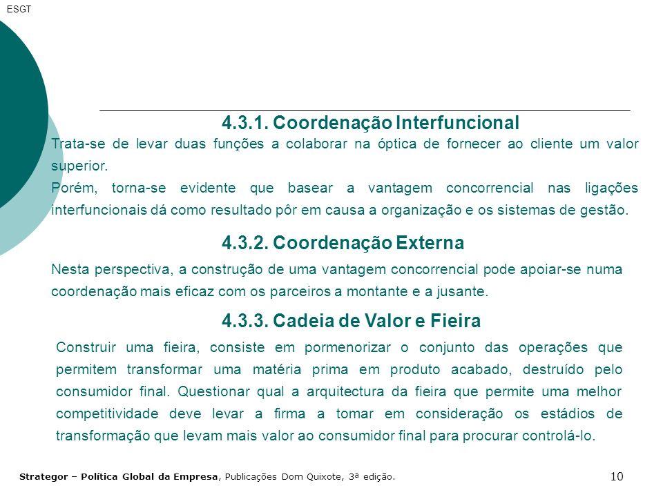 10 ESGT 4.3.1. Coordenação Interfuncional Trata-se de levar duas funções a colaborar na óptica de fornecer ao cliente um valor superior. Porém, torna-