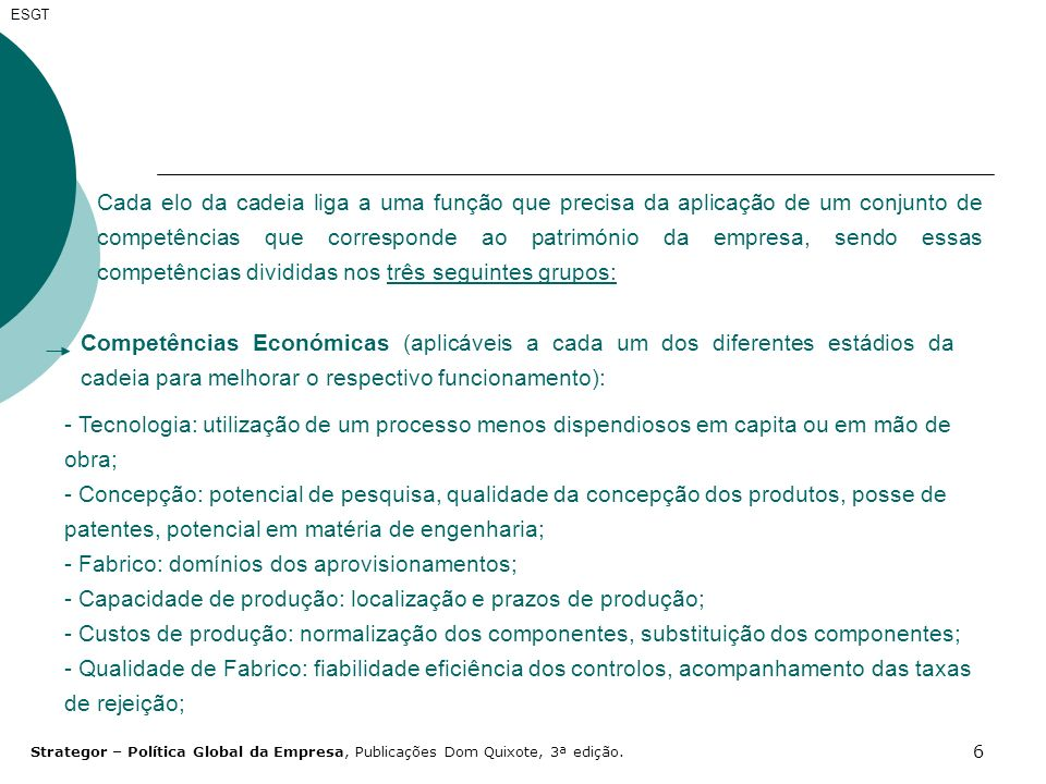 6 ESGT Cada elo da cadeia liga a uma função que precisa da aplicação de um conjunto de competências que corresponde ao património da empresa, sendo es