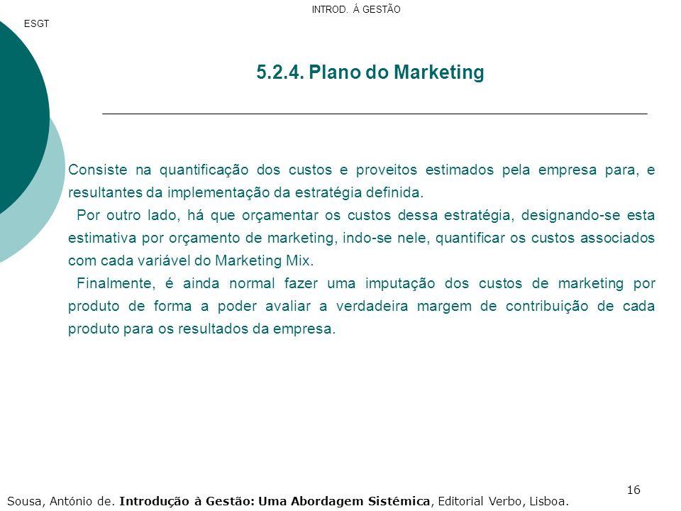 16 5.2.4. Plano do Marketing Consiste na quantificação dos custos e proveitos estimados pela empresa para, e resultantes da implementação da estratégi