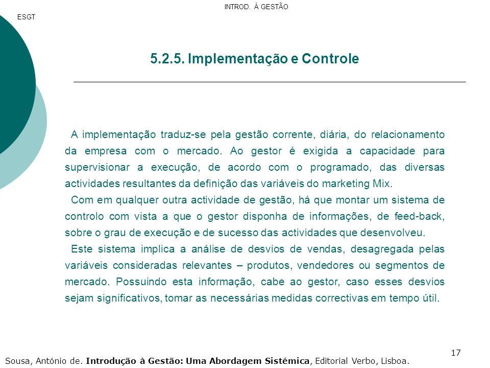 17 5.2.5. Implementação e Controle A implementação traduz-se pela gestão corrente, diária, do relacionamento da empresa com o mercado. Ao gestor é exi