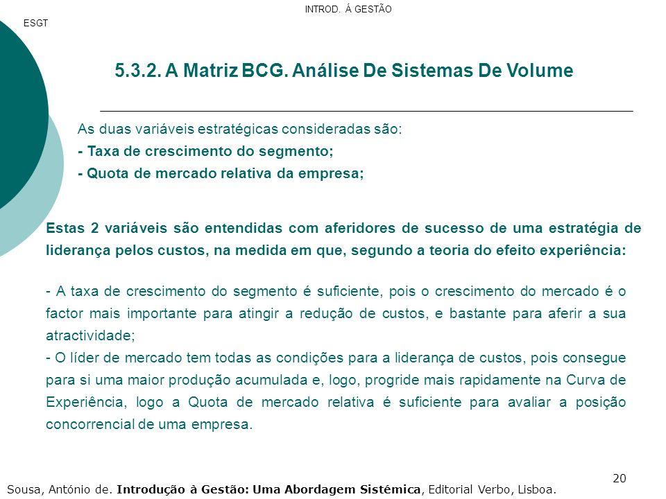 20 5.3.2. A Matriz BCG. Análise De Sistemas De Volume As duas variáveis estratégicas consideradas são: - Taxa de crescimento do segmento; - Quota de m