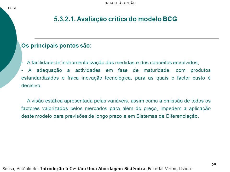 25 5.3.2.1. Avaliação critica do modelo BCG Os principais pontos são: - A facilidade de instrumentalização das medidas e dos conceitos envolvidos; - A