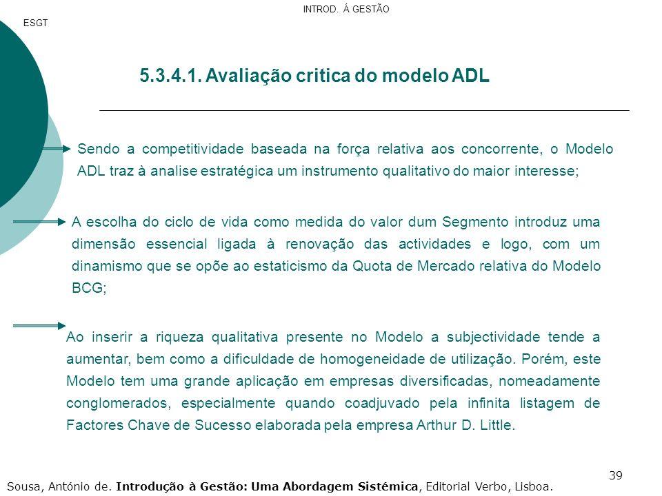 39 5.3.4.1. Avaliação critica do modelo ADL Sendo a competitividade baseada na força relativa aos concorrente, o Modelo ADL traz à analise estratégica