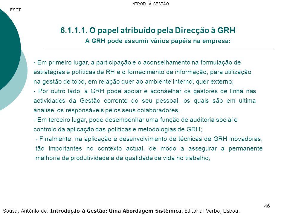 46 6.1.1.1. O papel atribuído pela Direcção à GRH A GRH pode assumir vários papéis na empresa: - Em primeiro lugar, a participação e o aconselhamento