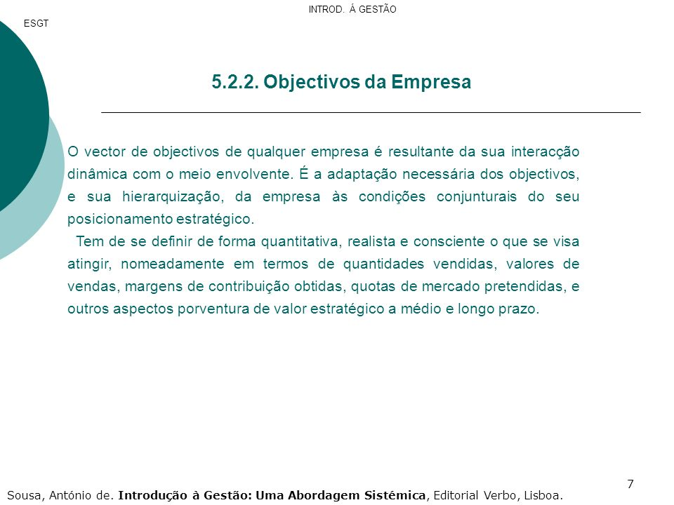 7 5.2.2. Objectivos da Empresa O vector de objectivos de qualquer empresa é resultante da sua interacção dinâmica com o meio envolvente. É a adaptação