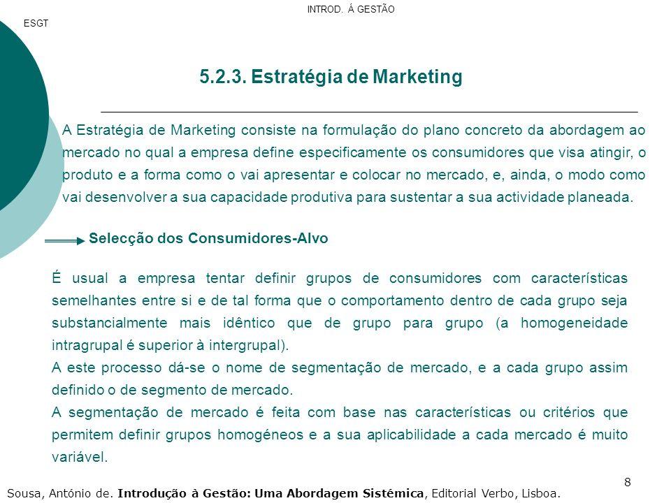 8 5.2.3. Estratégia de Marketing A Estratégia de Marketing consiste na formulação do plano concreto da abordagem ao mercado no qual a empresa define e