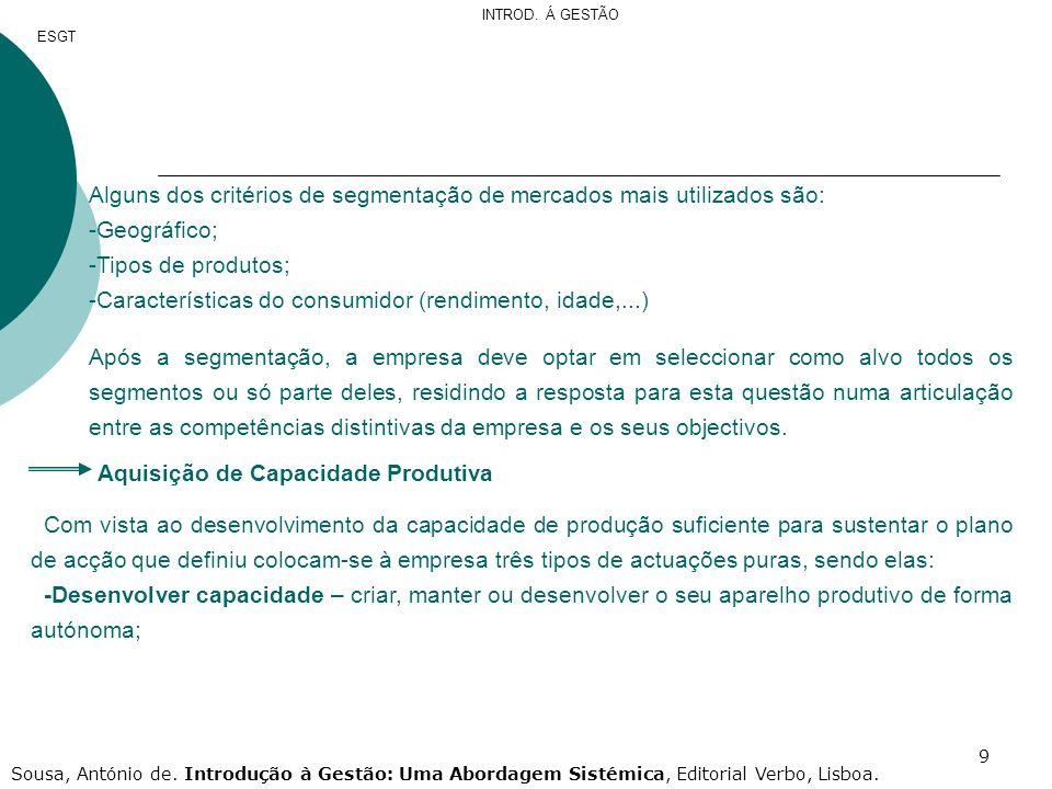 9 Alguns dos critérios de segmentação de mercados mais utilizados são: -Geográfico; -Tipos de produtos; -Características do consumidor (rendimento, id