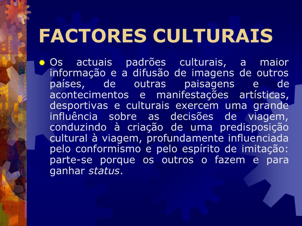 FACTORES CULTURAIS Os actuais padrões culturais, a maior informação e a difusão de imagens de outros países, de outras paisagens e de acontecimentos e