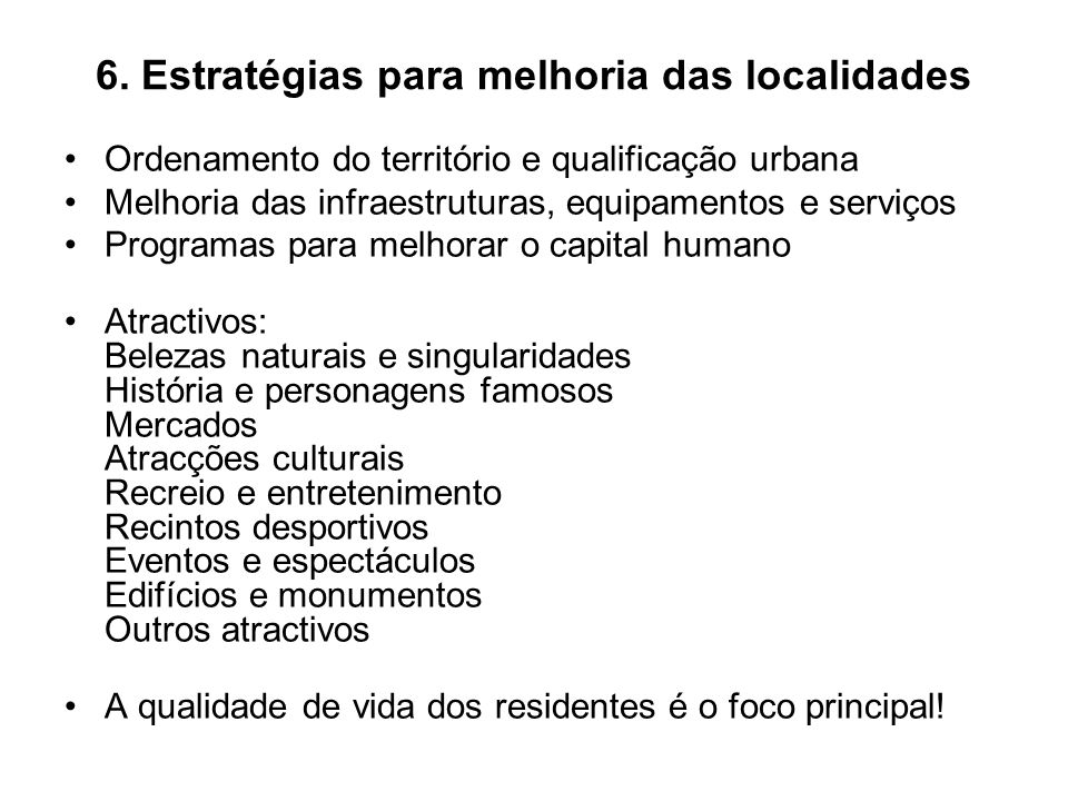 6. Estratégias para melhoria das localidades Ordenamento do território e qualificação urbana Melhoria das infraestruturas, equipamentos e serviços Pro