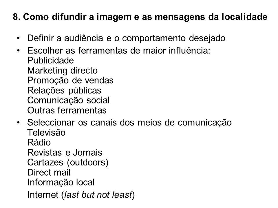 8. Como difundir a imagem e as mensagens da localidade Definir a audiência e o comportamento desejado Escolher as ferramentas de maior influência: Pub