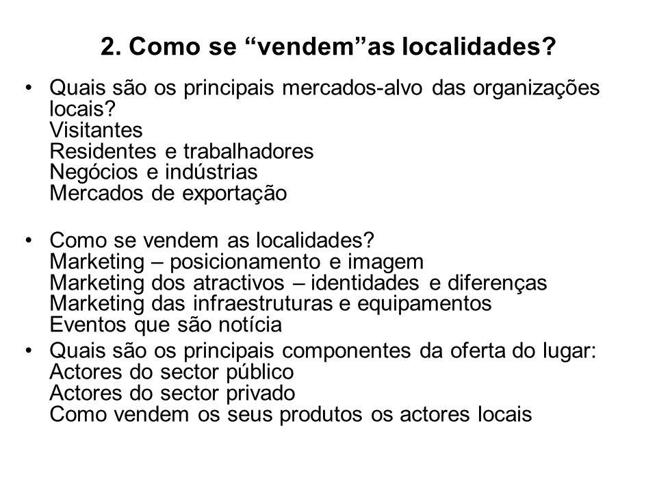 2. Como se vendemas localidades? Quais são os principais mercados-alvo das organizações locais? Visitantes Residentes e trabalhadores Negócios e indús