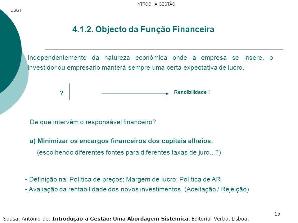 15 4.1.2. Objecto da Função Financeira Independentemente da natureza económica onde a empresa se insere, o investidor ou empresário manterá sempre uma