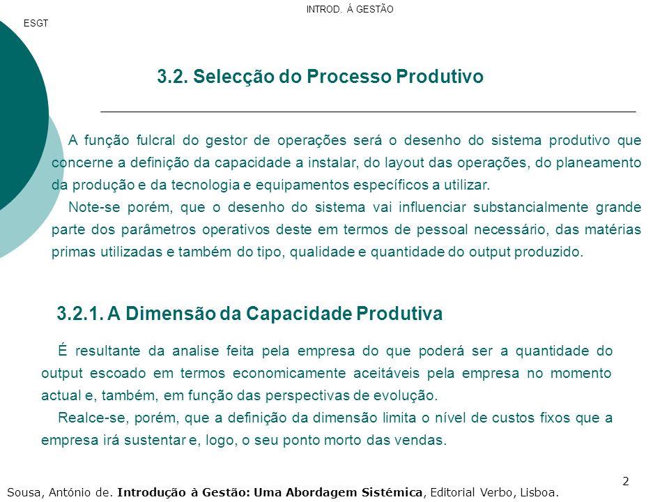 2 3.2. Selecção do Processo Produtivo A função fulcral do gestor de operações será o desenho do sistema produtivo que concerne a definição da capacida