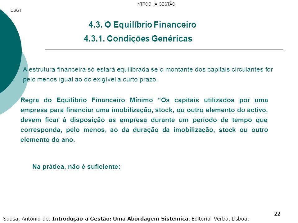 22 4.3. O Equilíbrio Financeiro 4.3.1. Condições Genéricas A estrutura financeira só estará equilibrada se o montante dos capitais circulantes for pel