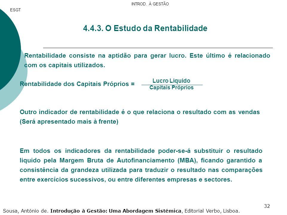 32 4.4.3. O Estudo da Rentabilidade Rentabilidade consiste na aptidão para gerar lucro. Este último é relacionado com os capitais utilizados. Rentabil