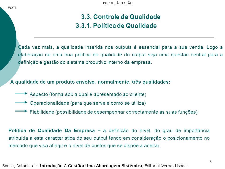 5 3.3. Controle de Qualidade 3.3.1. Política de Qualidade Cada vez mais, a qualidade inserida nos outputs é essencial para a sua venda. Logo a elabora