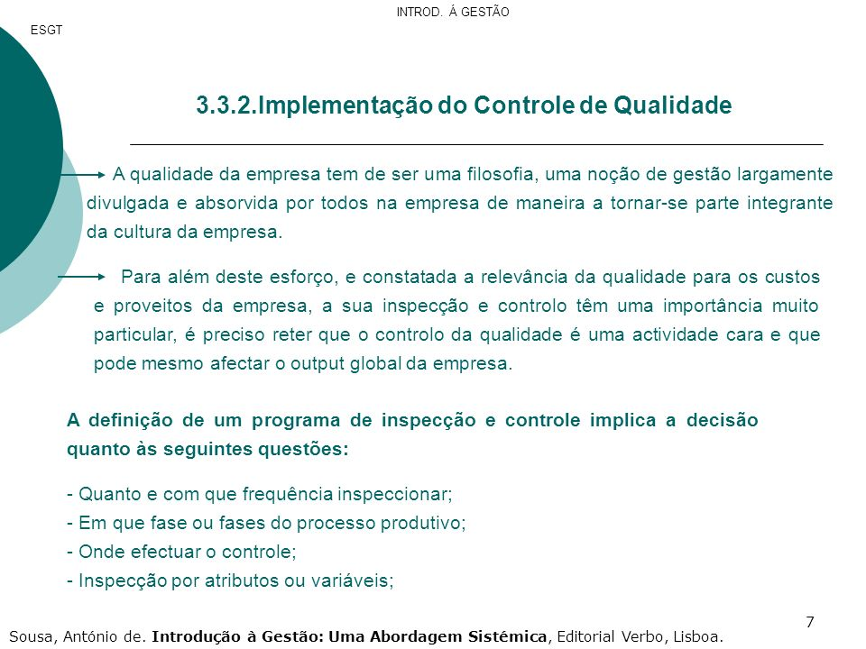 7 3.3.2.Implementação do Controle de Qualidade A qualidade da empresa tem de ser uma filosofia, uma noção de gestão largamente divulgada e absorvida p