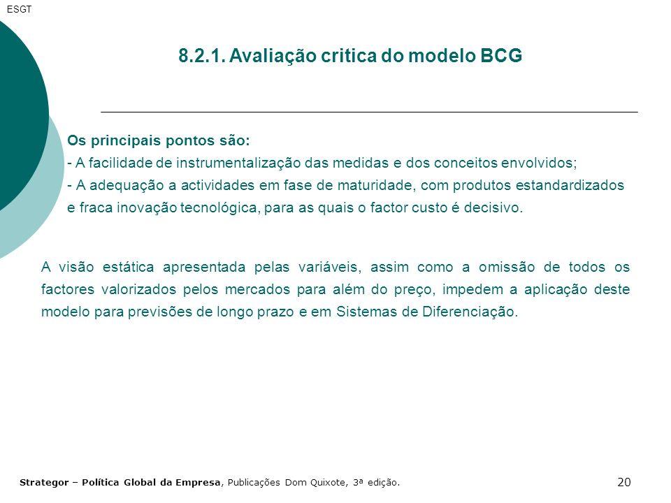20 8.2.1. Avaliação critica do modelo BCG Os principais pontos são: - A facilidade de instrumentalização das medidas e dos conceitos envolvidos; - A a