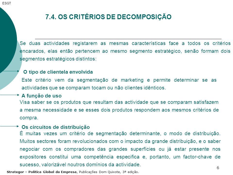 6 7.4. OS CRITÉRIOS DE DECOMPOSIÇÃO Se duas actividades registarem as mesmas características face a todos os critérios encarados, elas então pertencem