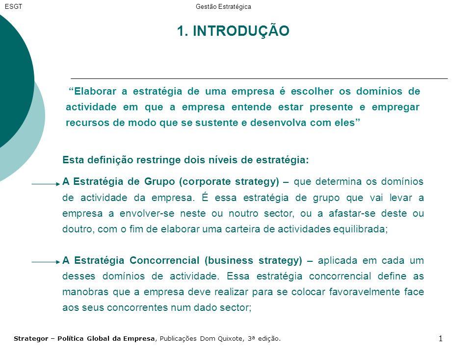 1 1. INTRODUÇÃO Elaborar a estratégia de uma empresa é escolher os domínios de actividade em que a empresa entende estar presente e empregar recursos